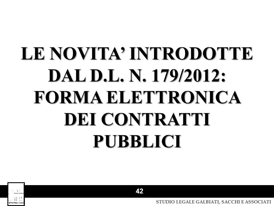 STUDIO LEGALE GALBIATI, SACCHI E ASSOCIATI 42 LE NOVITA' INTRODOTTE DAL D.L. N. 179/2012: FORMA ELETTRONICA DEI CONTRATTI PUBBLICI