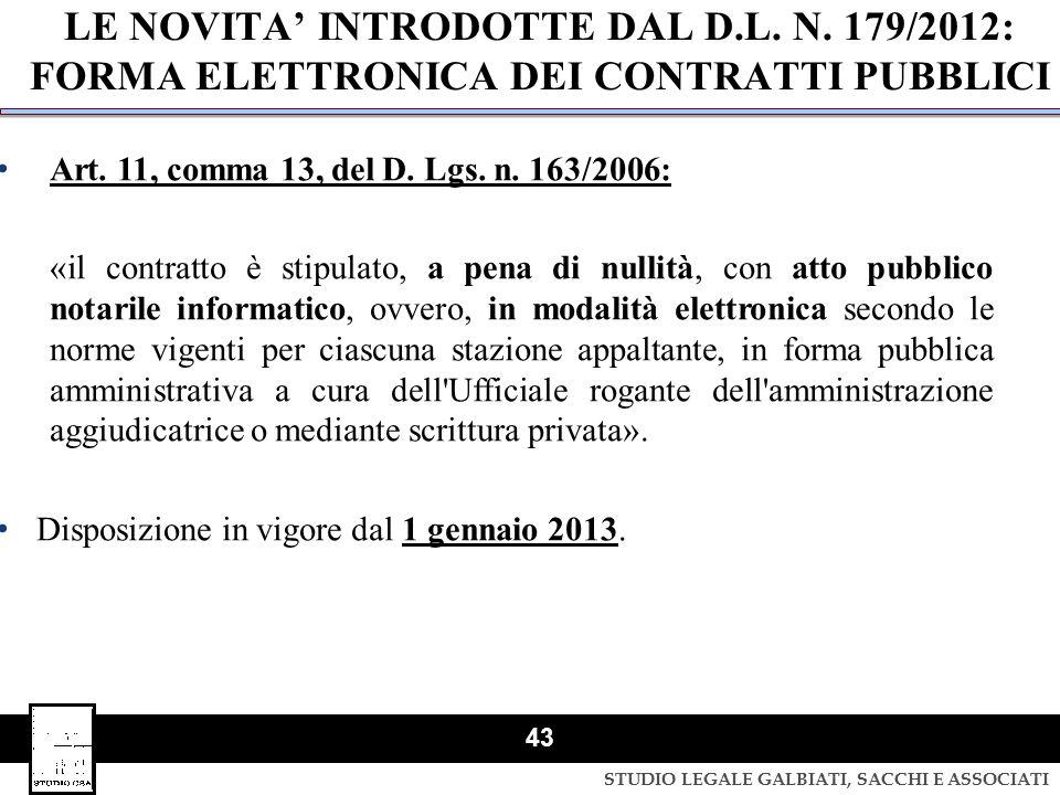 STUDIO LEGALE GALBIATI, SACCHI E ASSOCIATI 43 LE NOVITA' INTRODOTTE DAL D.L. N. 179/2012: FORMA ELETTRONICA DEI CONTRATTI PUBBLICI Art. 11, comma 13,