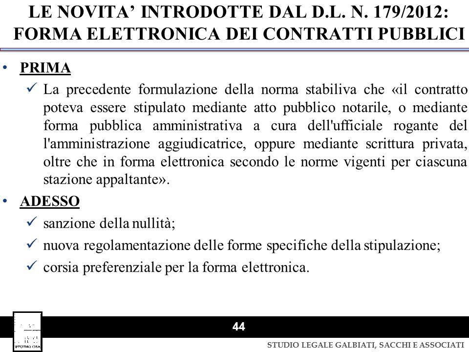 STUDIO LEGALE GALBIATI, SACCHI E ASSOCIATI 44 LE NOVITA' INTRODOTTE DAL D.L. N. 179/2012: FORMA ELETTRONICA DEI CONTRATTI PUBBLICI PRIMA La precedente