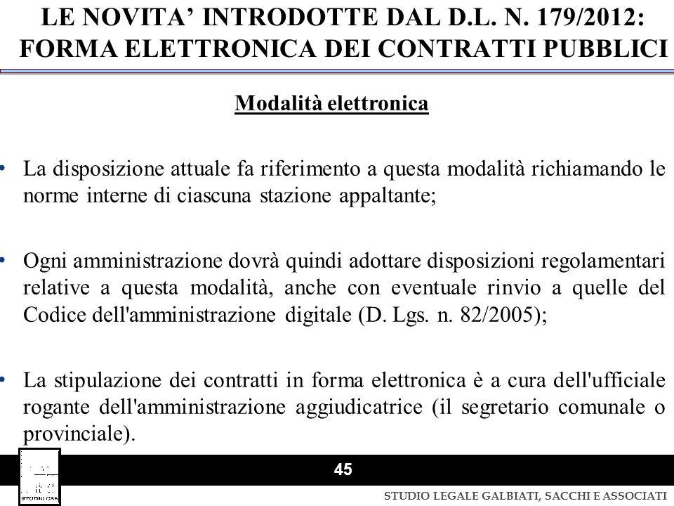 STUDIO LEGALE GALBIATI, SACCHI E ASSOCIATI 45 LE NOVITA' INTRODOTTE DAL D.L. N. 179/2012: FORMA ELETTRONICA DEI CONTRATTI PUBBLICI Modalità elettronic