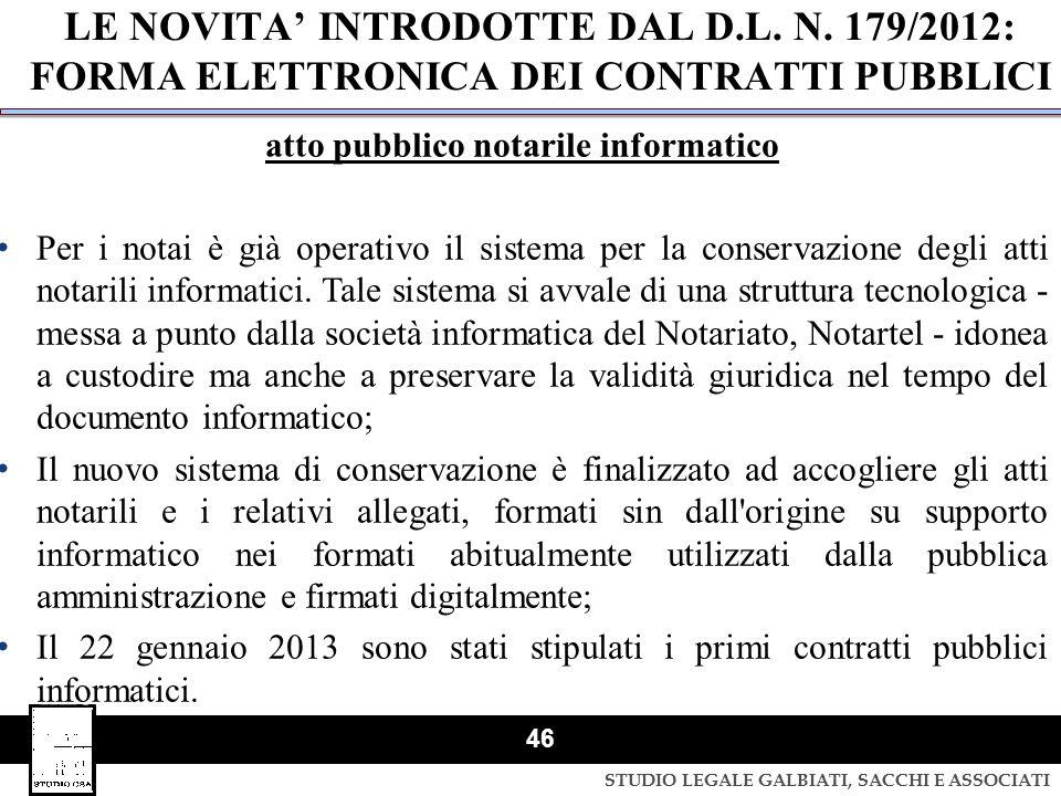 STUDIO LEGALE GALBIATI, SACCHI E ASSOCIATI 46 LE NOVITA' INTRODOTTE DAL D.L. N. 179/2012: FORMA ELETTRONICA DEI CONTRATTI PUBBLICI atto pubblico notar