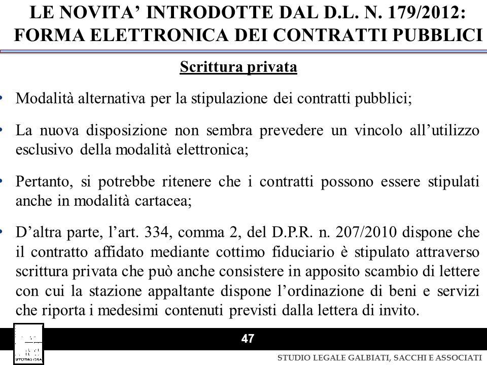 STUDIO LEGALE GALBIATI, SACCHI E ASSOCIATI 47 LE NOVITA' INTRODOTTE DAL D.L. N. 179/2012: FORMA ELETTRONICA DEI CONTRATTI PUBBLICI Scrittura privata M