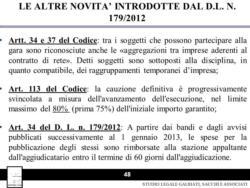 STUDIO LEGALE GALBIATI, SACCHI E ASSOCIATI 48 LE ALTRE NOVITA' INTRODOTTE DAL D.L. N. 179/2012 Artt. 34 e 37 del Codice: tra i soggetti che possono pa