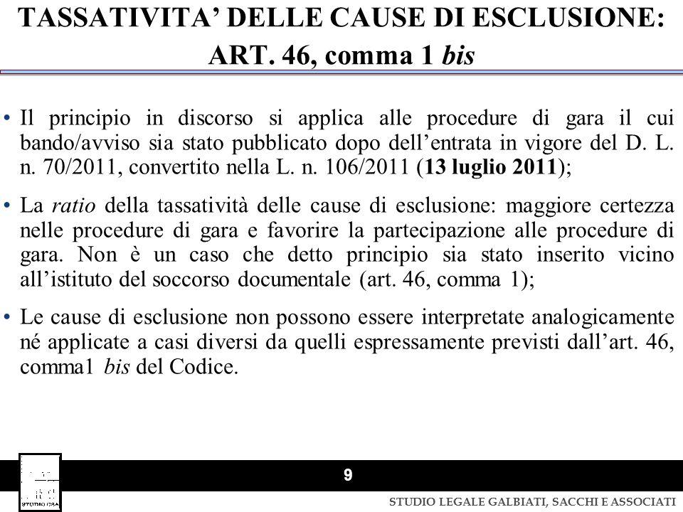 STUDIO LEGALE GALBIATI, SACCHI E ASSOCIATI 9 TASSATIVITA' DELLE CAUSE DI ESCLUSIONE: ART. 46, comma 1 bis Il principio in discorso si applica alle pro