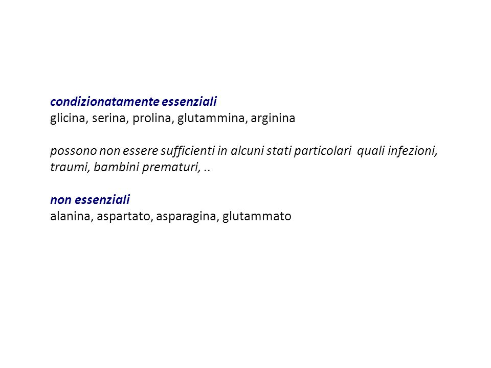 condizionatamente essenziali glicina, serina, prolina, glutammina, arginina possono non essere sufficienti in alcuni stati particolari quali infezioni