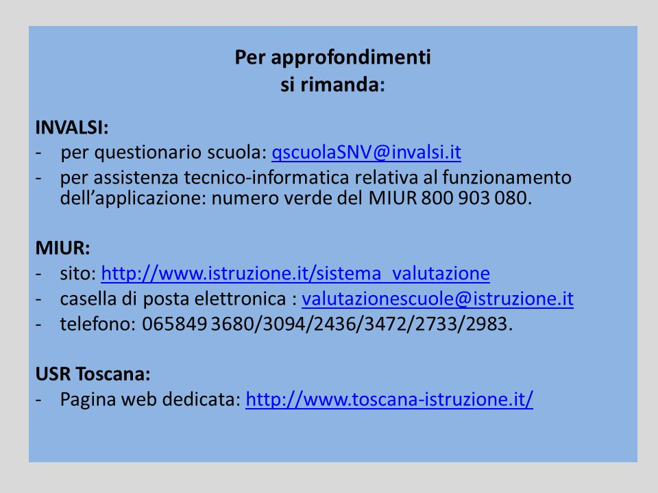 Per approfondimenti si rimanda: INVALSI: - per questionario scuola: qscuolaSNV@invalsi.itqscuolaSNV@invalsi.it -per assistenza tecnico-informatica rel