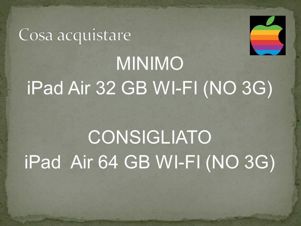 MINIMO iPad Air 32 GB WI-FI (NO 3G) CONSIGLIATO iPad Air 64 GB WI-FI (NO 3G)