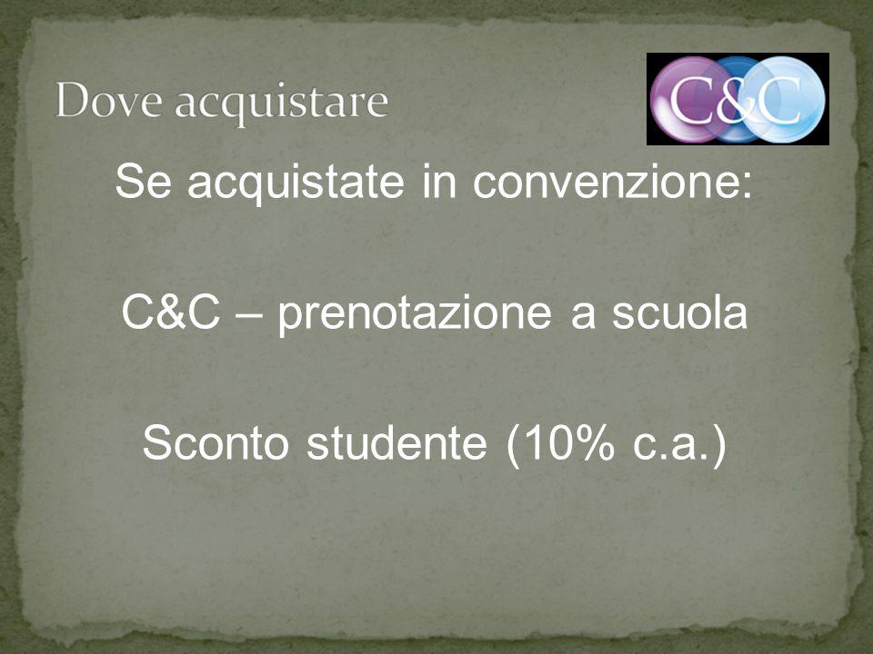 Se acquistate in convenzione: C&C – prenotazione a scuola Sconto studente (10% c.a.)