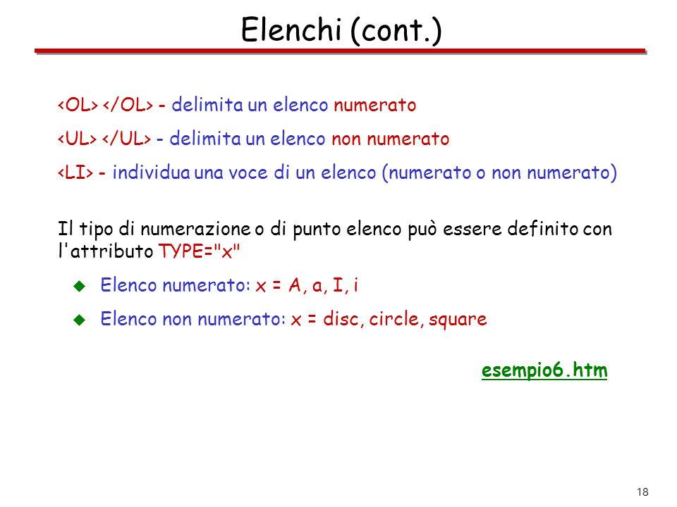 18 Elenchi (cont.) - delimita un elenco numerato - delimita un elenco non numerato - individua una voce di un elenco (numerato o non numerato) Il tipo