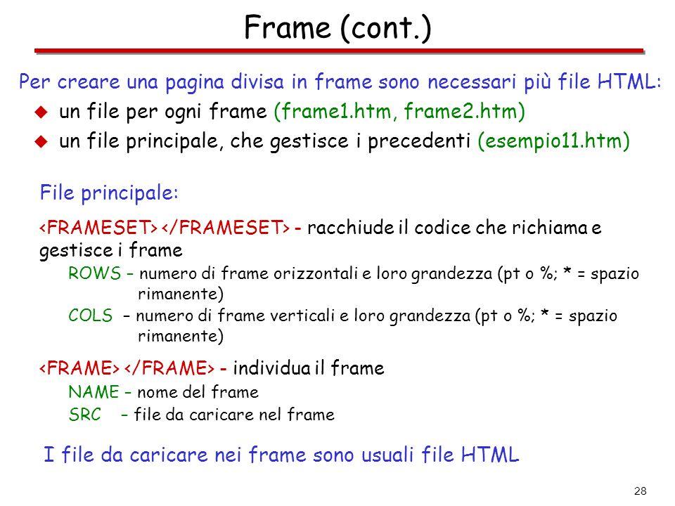 28 Frame (cont.) File principale: - racchiude il codice che richiama e gestisce i frame ROWS – numero di frame orizzontali e loro grandezza (pt o %; *