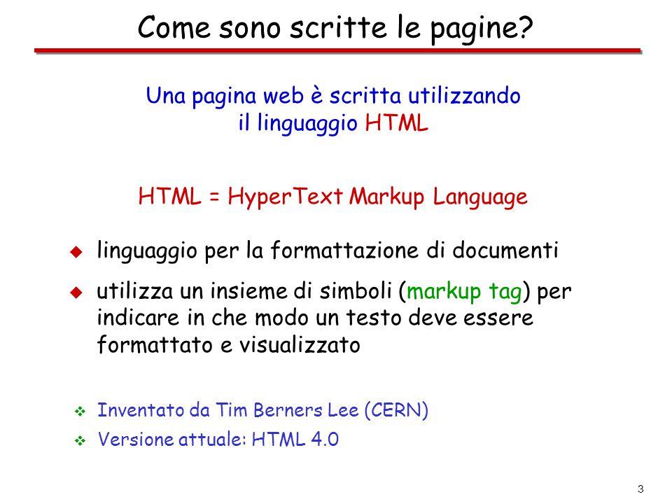 3 Come sono scritte le pagine? Una pagina web è scritta utilizzando il linguaggio HTML HTML = HyperText Markup Language  linguaggio per la formattazi