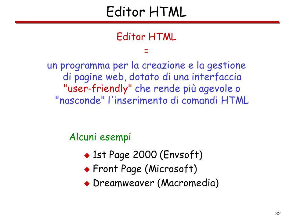 32 Editor HTML = un programma per la creazione e la gestione di pagine web, dotato di una interfaccia