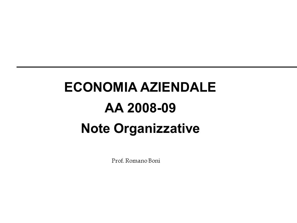 Prof. Romano Boni ECONOMIA AZIENDALE AA 2008-09 Note Organizzative