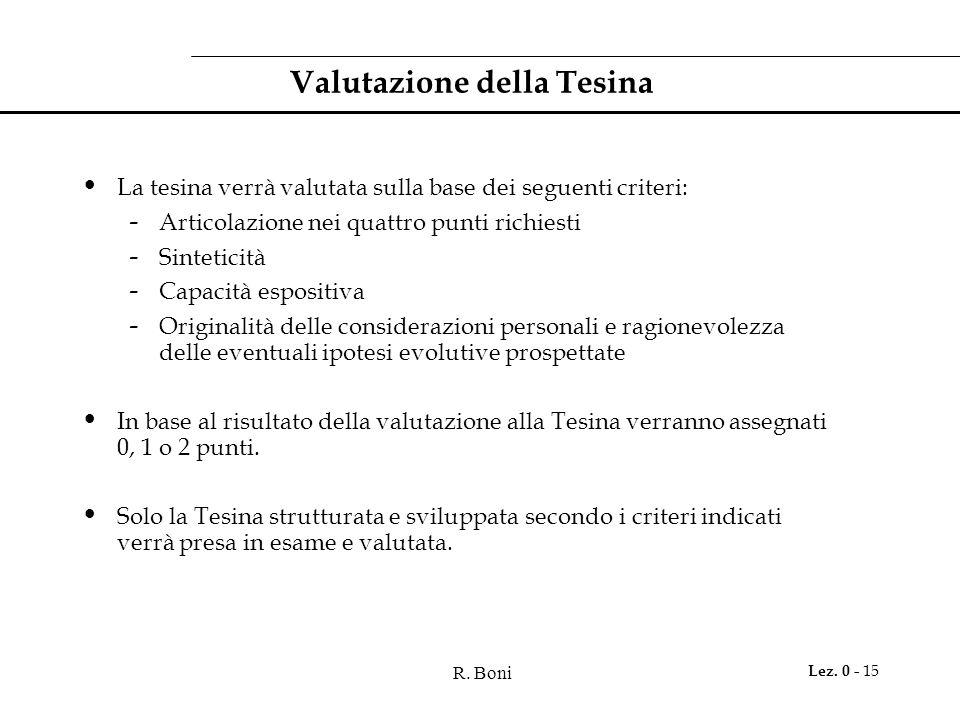R. Boni Lez. 0 - 15 Valutazione della Tesina La tesina verrà valutata sulla base dei seguenti criteri: - Articolazione nei quattro punti richiesti - S