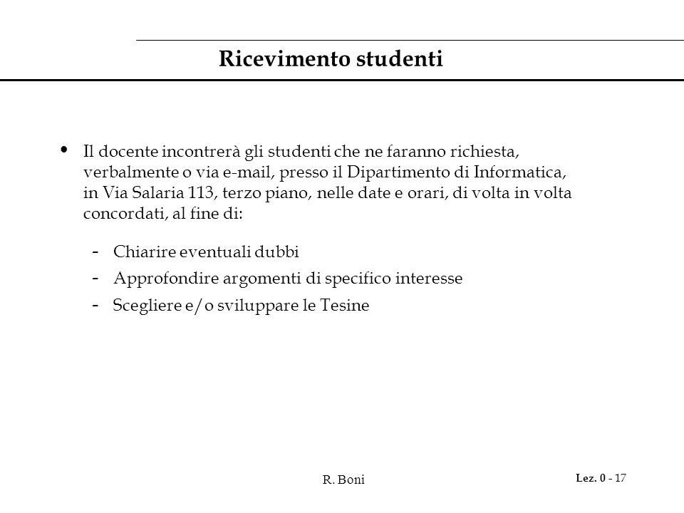 R. Boni Lez. 0 - 17 Ricevimento studenti Il docente incontrerà gli studenti che ne faranno richiesta, verbalmente o via e-mail, presso il Dipartimento