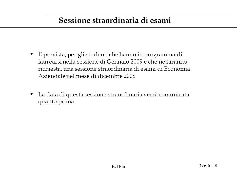 R. Boni Lez. 0 - 18 Sessione straordinaria di esami È prevista, per gli studenti che hanno in programma di laurearsi nella sessione di Gennaio 2009 e
