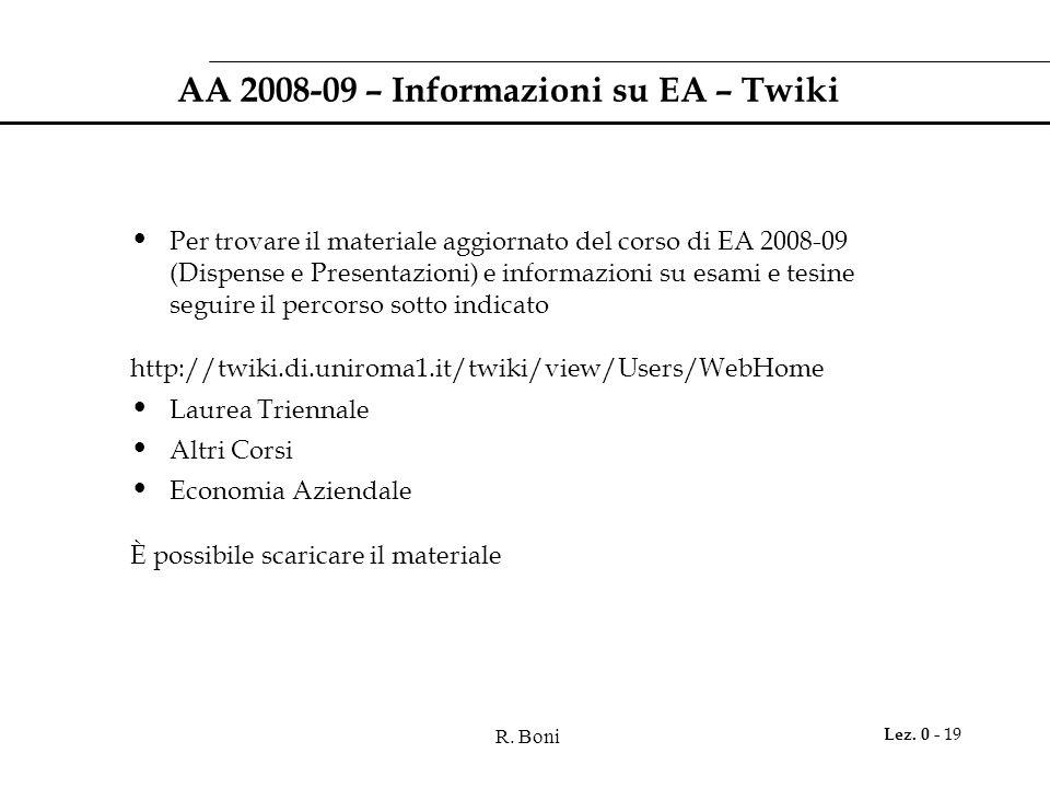 R. Boni Lez. 0 - 19 AA 2008-09 – Informazioni su EA – Twiki Per trovare il materiale aggiornato del corso di EA 2008-09 (Dispense e Presentazioni) e i