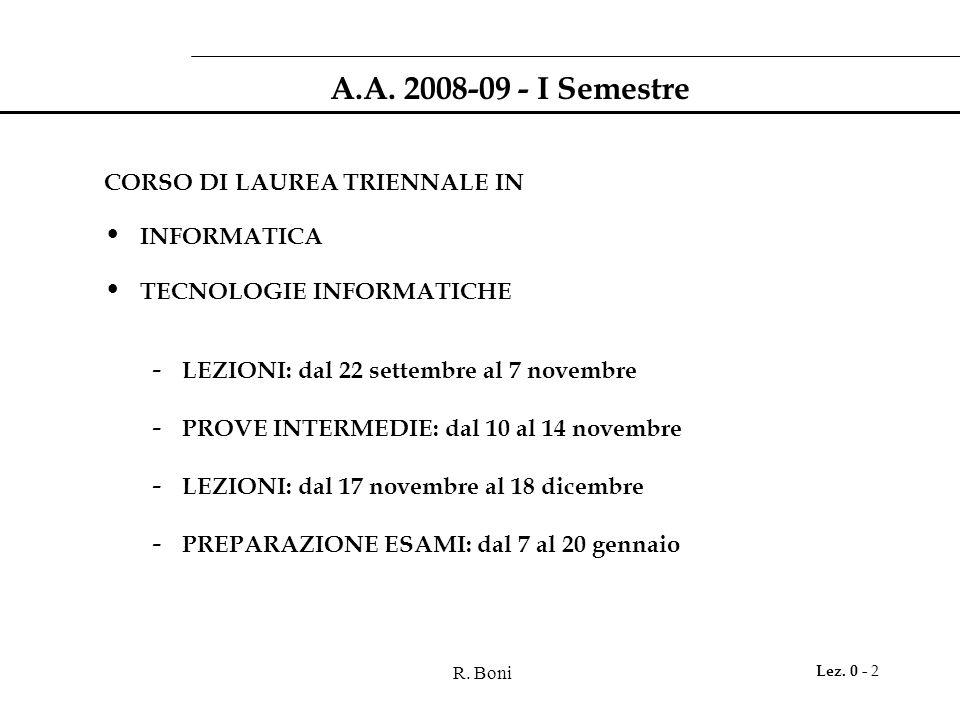 R. Boni Lez. 0 - 2 A.A. 2008-09 - I Semestre CORSO DI LAUREA TRIENNALE IN INFORMATICA TECNOLOGIE INFORMATICHE - LEZIONI: dal 22 settembre al 7 novembr