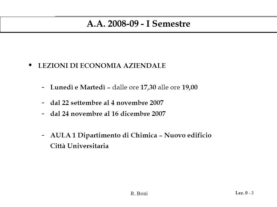 R. Boni Lez. 0 - 3 A.A. 2008-09 - I Semestre LEZIONI DI ECONOMIA AZIENDALE - Lunedì e Martedì – dalle ore 17,30 alle ore 19,00 - dal 22 settembre al 4