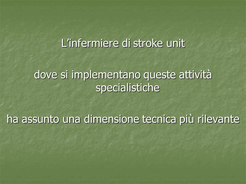 L'infermiere di stroke unit dove si implementano queste attività specialistiche ha assunto una dimensione tecnica più rilevante