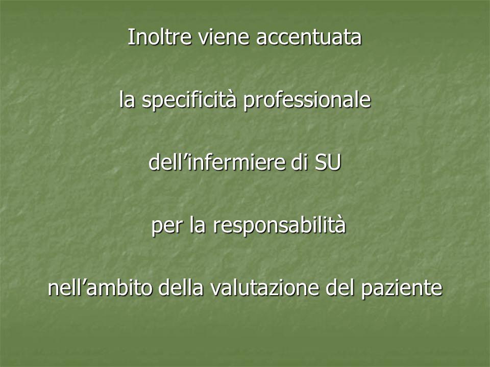 Inoltre viene accentuata la specificità professionale dell'infermiere di SU per la responsabilità per la responsabilità nell'ambito della valutazione