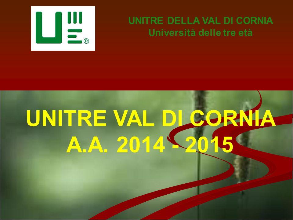 UNITRE VAL DI CORNIA A.A. 2014 - 2015 UNITRE DELLA VAL DI CORNIA Università delle tre età