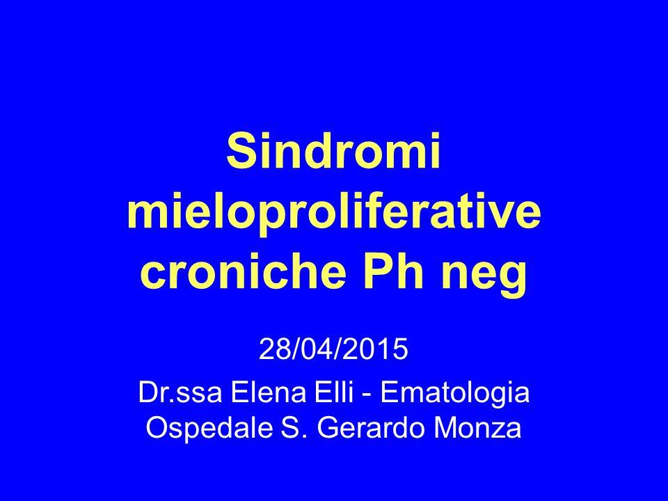 Sindromi mieloproliferative croniche Ph neg 28/04/2015 Dr.ssa Elena Elli - Ematologia Ospedale S. Gerardo Monza