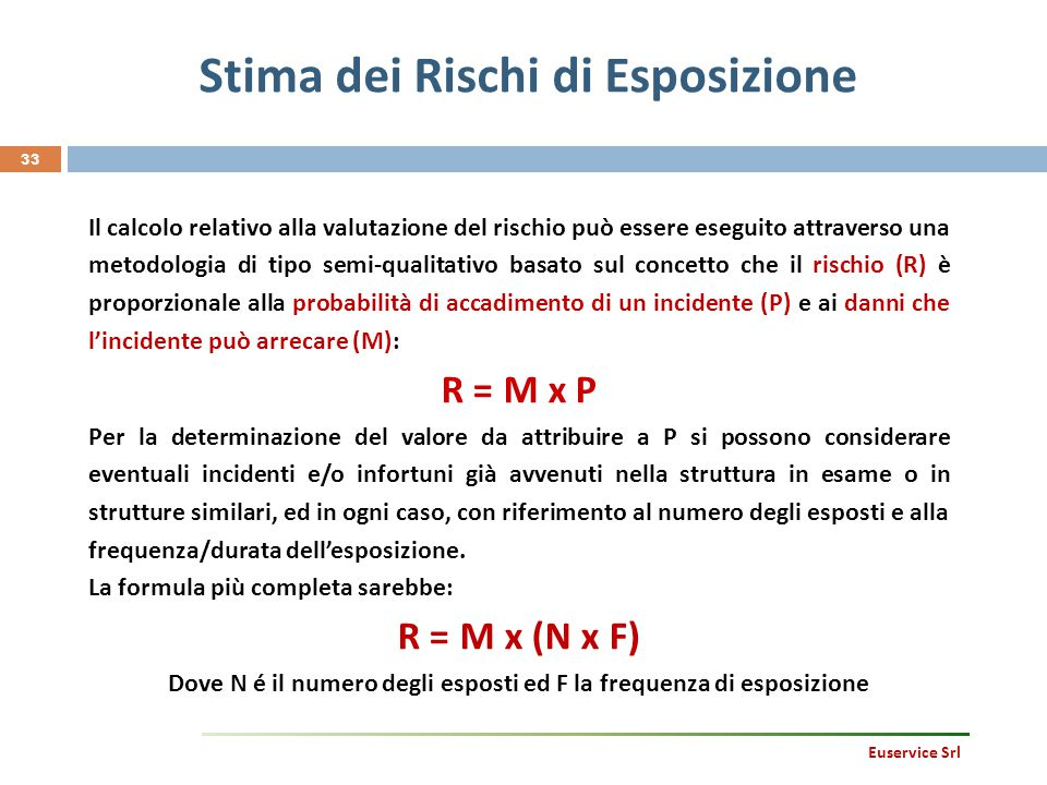 Stima dei Rischi di Esposizione 33 Il calcolo relativo alla valutazione del rischio può essere eseguito attraverso una metodologia di tipo semi-qualit