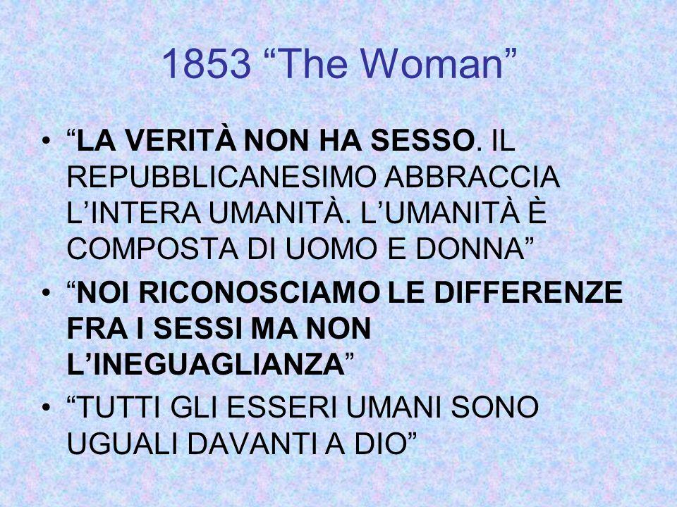 1853 The Woman LA VERITÀ NON HA SESSO.IL REPUBBLICANESIMO ABBRACCIA L'INTERA UMANITÀ.