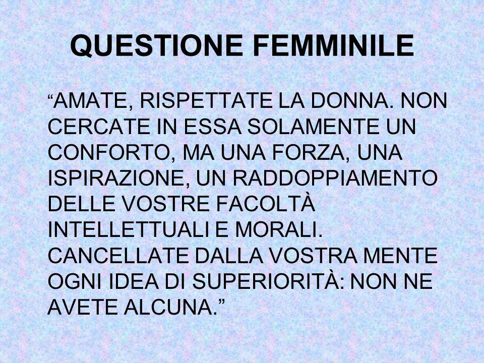 QUESTIONE FEMMINILE AMATE, RISPETTATE LA DONNA.