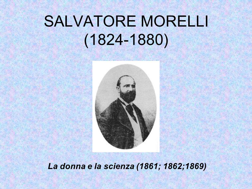 SALVATORE MORELLI (1824-1880) La donna e la scienza (1861; 1862;1869)