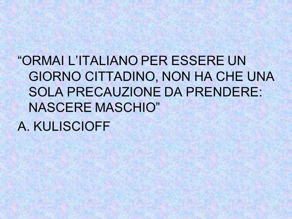 ORMAI L'ITALIANO PER ESSERE UN GIORNO CITTADINO, NON HA CHE UNA SOLA PRECAUZIONE DA PRENDERE: NASCERE MASCHIO A.
