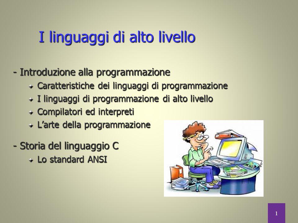 1 I linguaggi di alto livello - Introduzione alla programmazione Caratteristiche dei linguaggi di programmazione I linguaggi di programmazione di alto