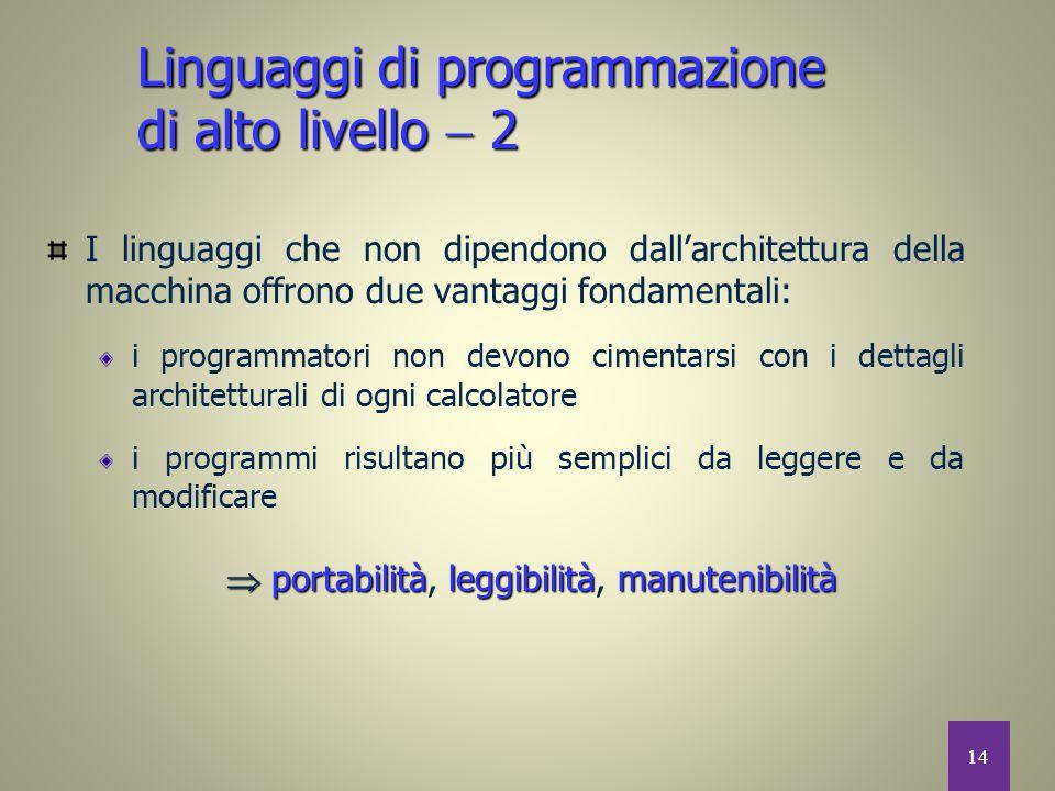 14 I linguaggi che non dipendono dall'architettura della macchina offrono due vantaggi fondamentali: i programmatori non devono cimentarsi con i detta