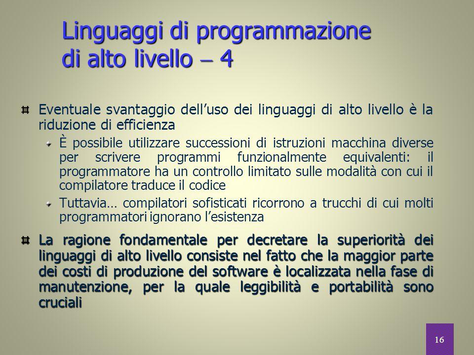 16 Eventuale svantaggio dell'uso dei linguaggi di alto livello è la riduzione di efficienza È possibile utilizzare successioni di istruzioni macchina