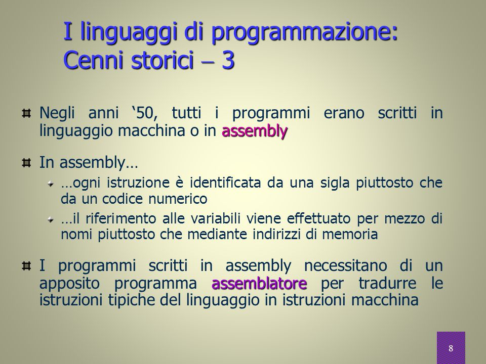 8 assembly Negli anni '50, tutti i programmi erano scritti in linguaggio macchina o in assembly In assembly… …ogni istruzione è identificata da una si