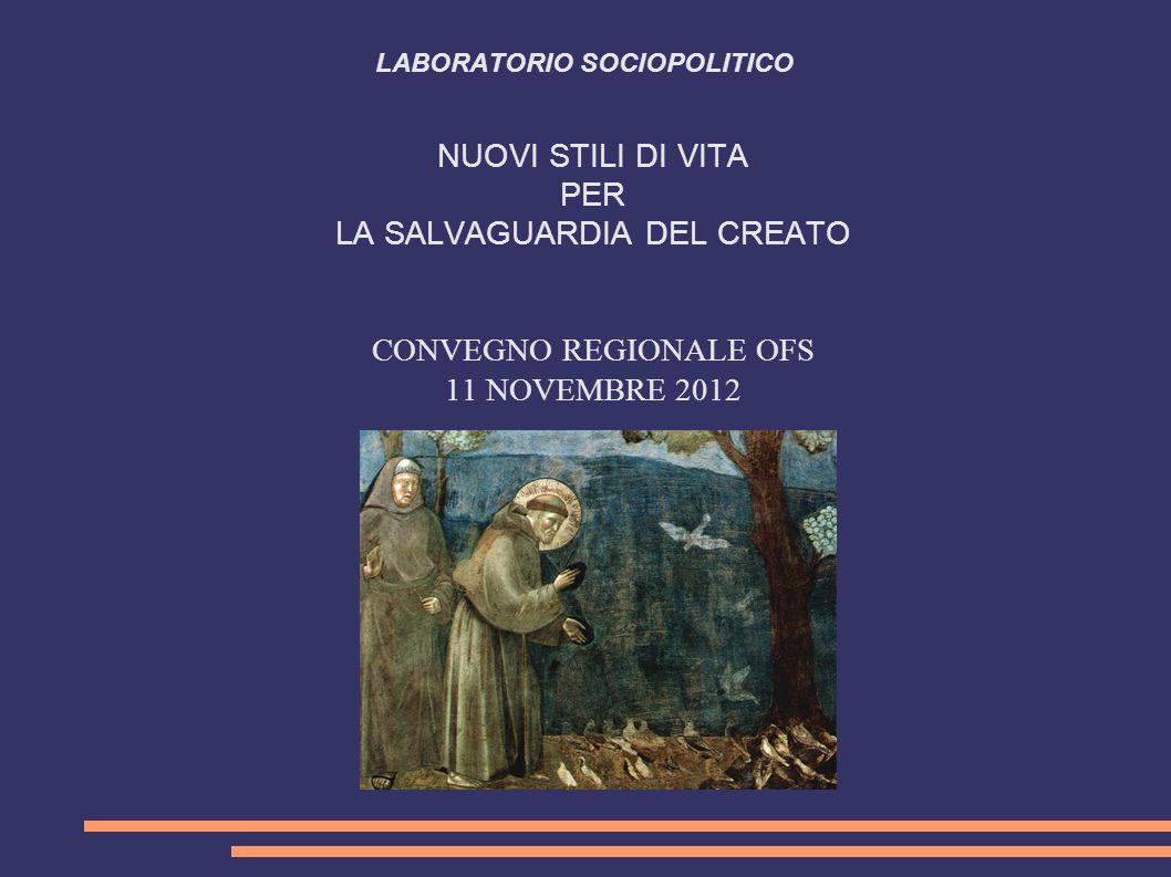 LABORATORIO SOCIOPOLITICO NUOVI STILI DI VITA PER LA SALVAGUARDIA DEL CREATO CONVEGNO REGIONALE OFS 11 NOVEMBRE 2012