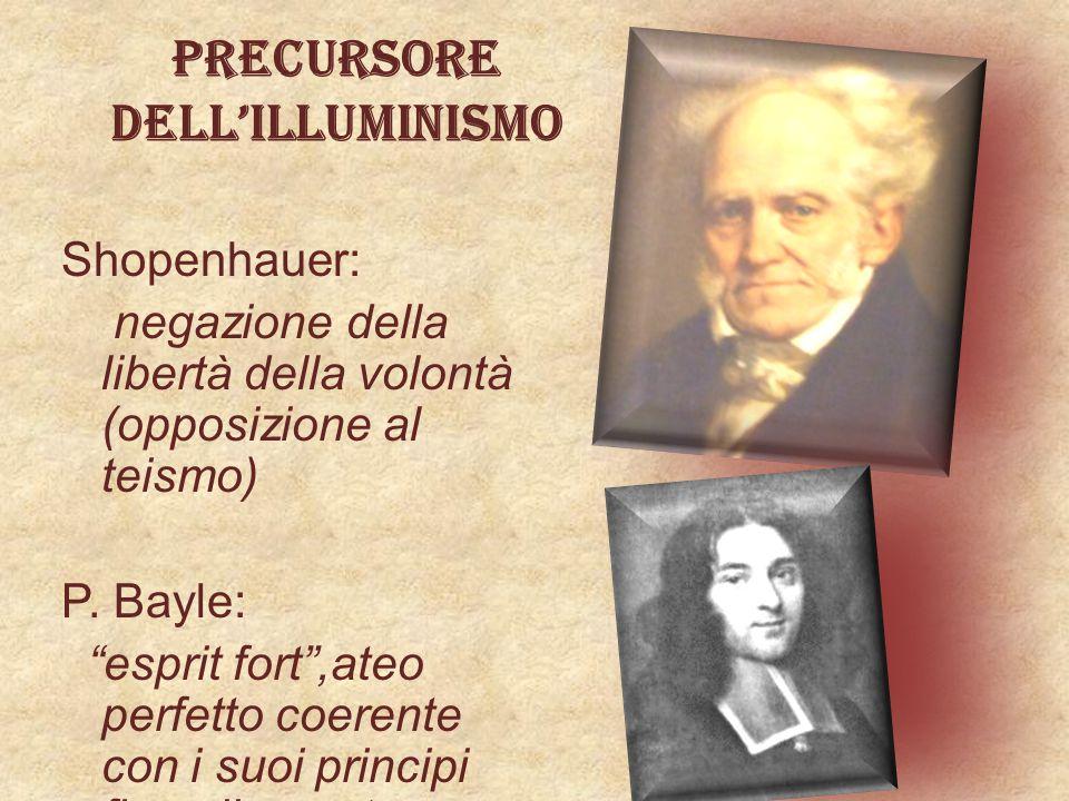 Precursore dell'illuminismo Shopenhauer: negazione della libertà della volontà (opposizione al teismo) P.
