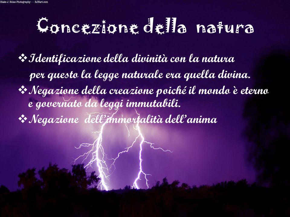 Concezione della natura  Identificazione della divinità con la natura per questo la legge naturale era quella divina.