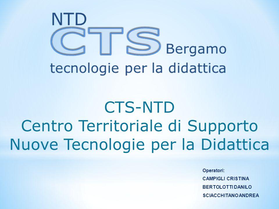Operatori: CAMPIGLI CRISTINA BERTOLOTTI DANILO SCIACCHITANO ANDREA CTS-NTD Centro Territoriale di Supporto Nuove Tecnologie per la Didattica