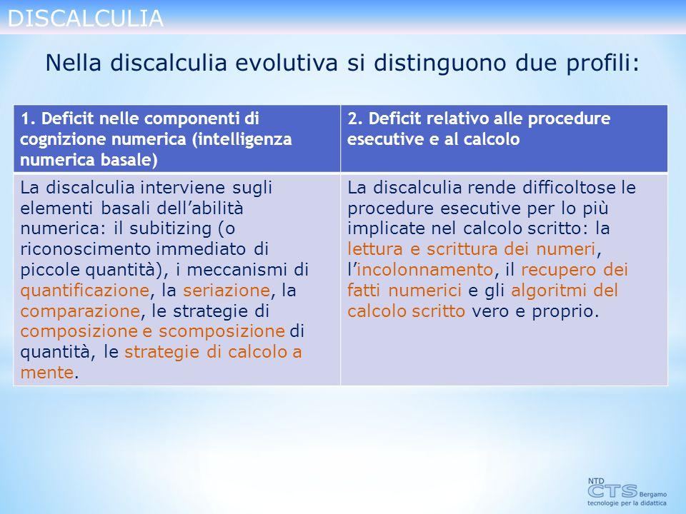 Nella discalculia evolutiva si distinguono due profili: 1.