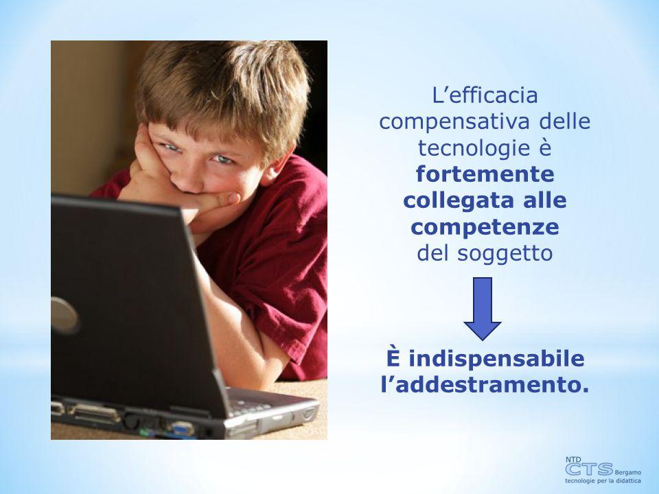 L'efficacia compensativa delle tecnologie è fortemente collegata alle competenze del soggetto È indispensabile l'addestramento.