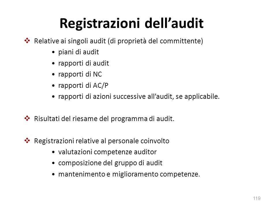 Registrazioni dell'audit  Relative ai singoli audit (di proprietà del committente) piani di audit rapporti di audit rapporti di NC rapporti di AC/P r