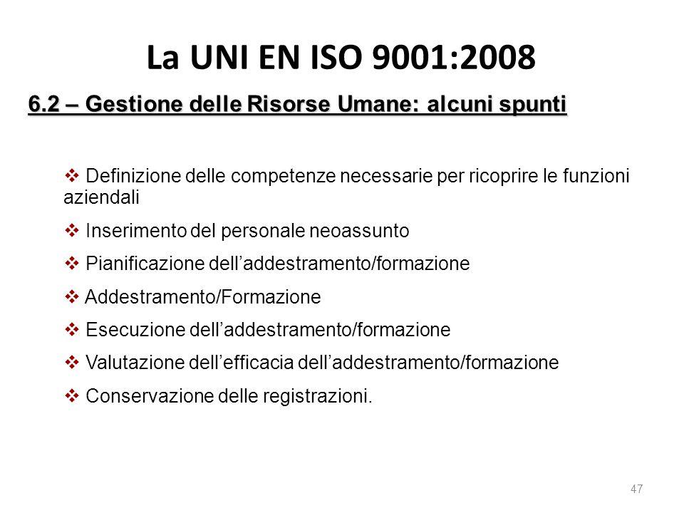 La UNI EN ISO 9001:2008 47 6.2 – Gestione delle Risorse Umane: alcuni spunti  Definizione delle competenze necessarie per ricoprire le funzioni azien