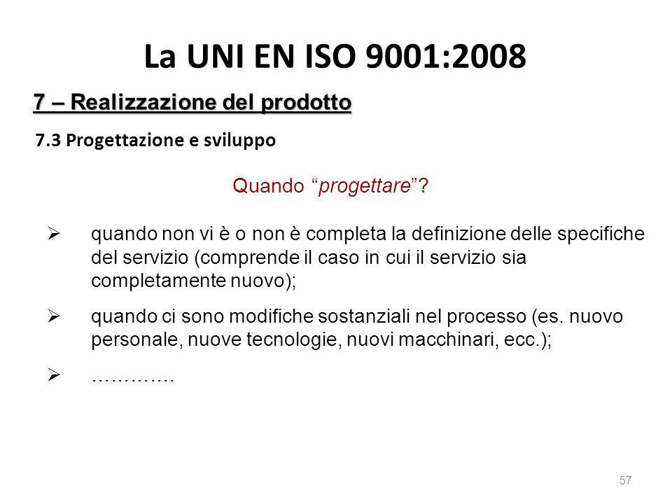 La UNI EN ISO 9001:2008 7.3 Progettazione e sviluppo 57 7 – Realizzazione del prodotto Quando progettare .