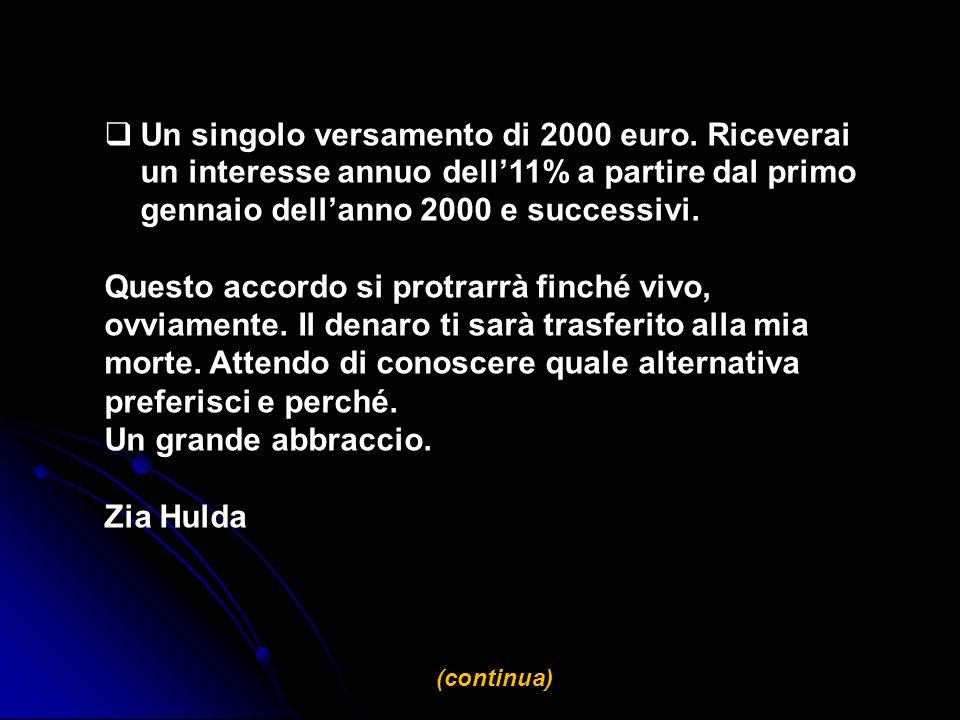  Un singolo versamento di 2000 euro. Riceverai un interesse annuo dell'11% a partire dal primo gennaio dell'anno 2000 e successivi. Questo accordo si