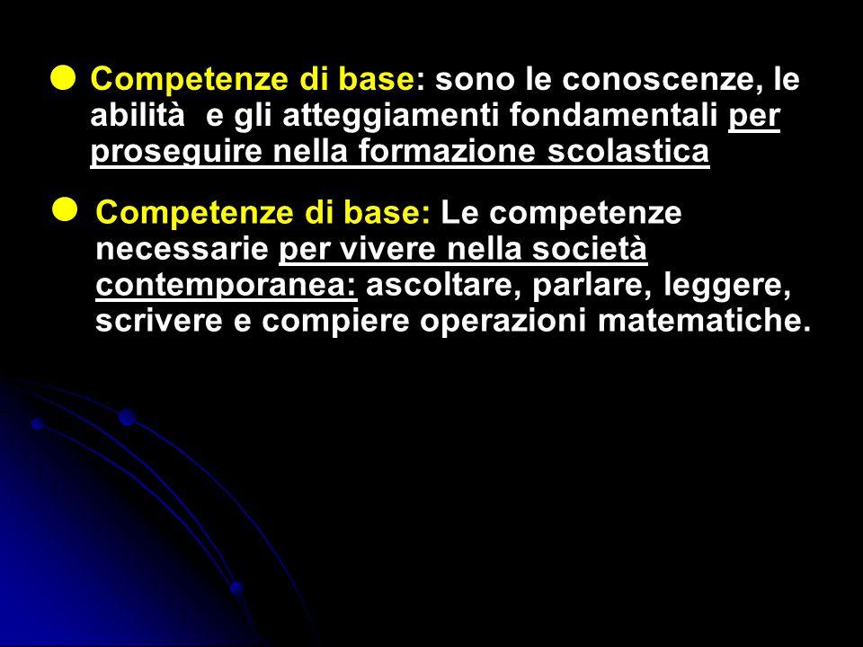 Competenze di base: sono le conoscenze, le abilità e gli atteggiamenti fondamentali per proseguire nella formazione scolastica Competenze di base: Le