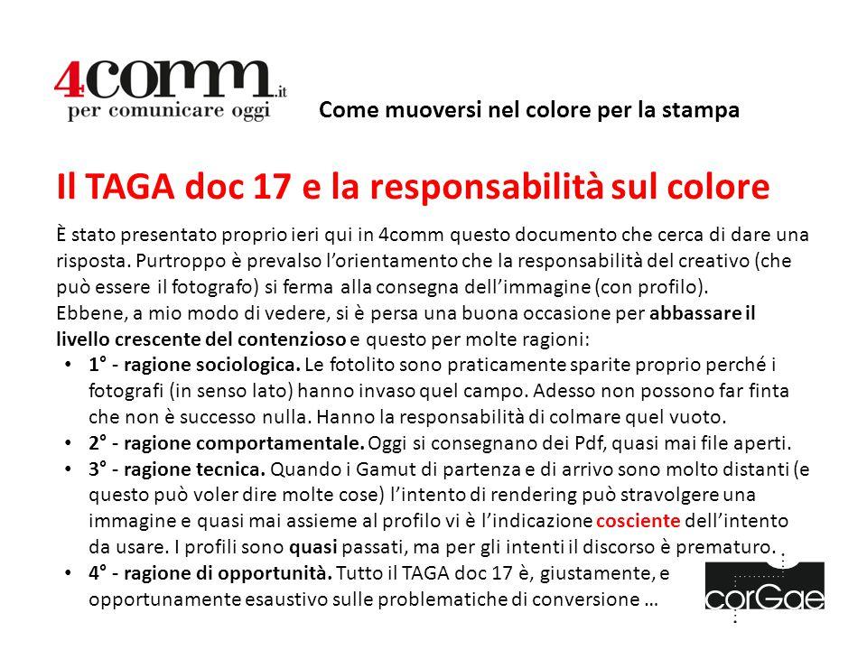 Come muoversi nel colore per la stampa Il TAGA doc 17 e la responsabilità sul colore È stato presentato proprio ieri qui in 4comm questo documento che