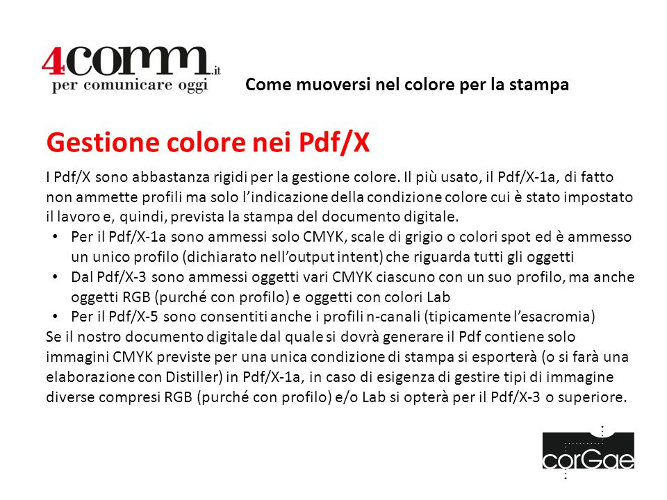 Come muoversi nel colore per la stampa Gestione colore nei Pdf/X I Pdf/X sono abbastanza rigidi per la gestione colore. Il più usato, il Pdf/X-1a, di