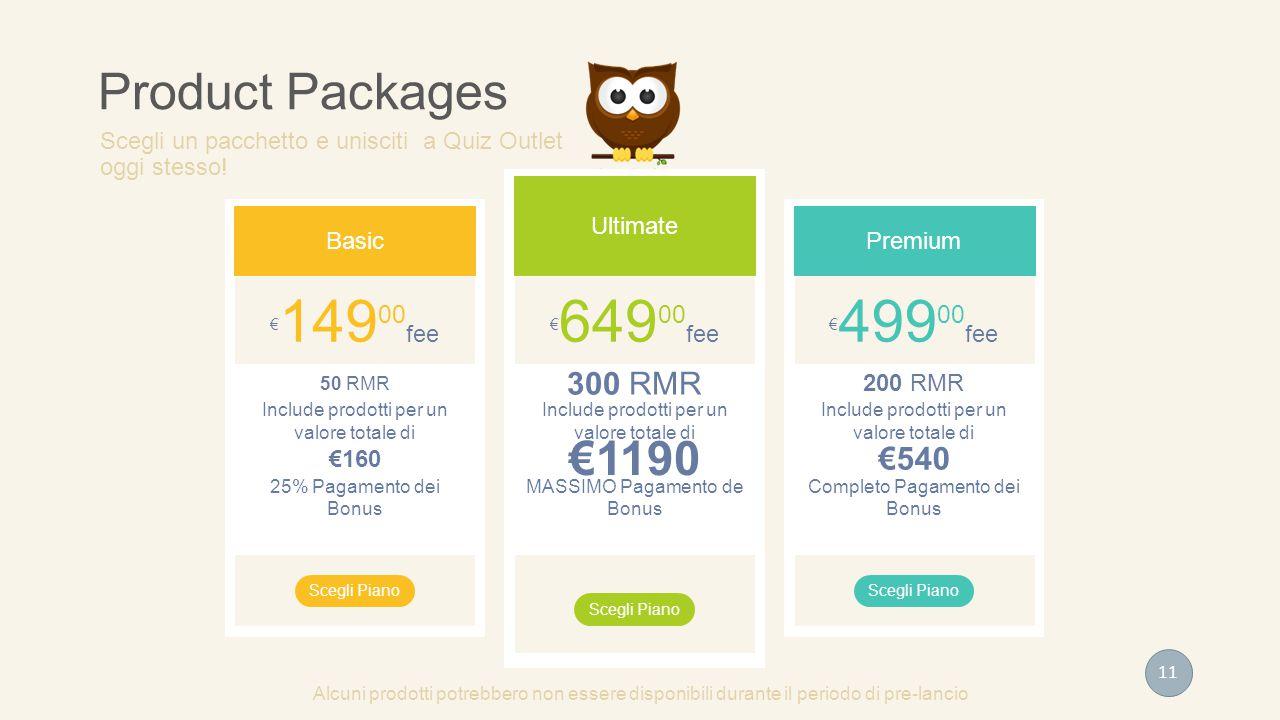 € 149 00 fee 50 RMR €160 Include prodotti per un valore totale di 25% Pagamento dei Bonus Basic Scegli Piano € 499 00 fee 200 RMR €540 Include prodott
